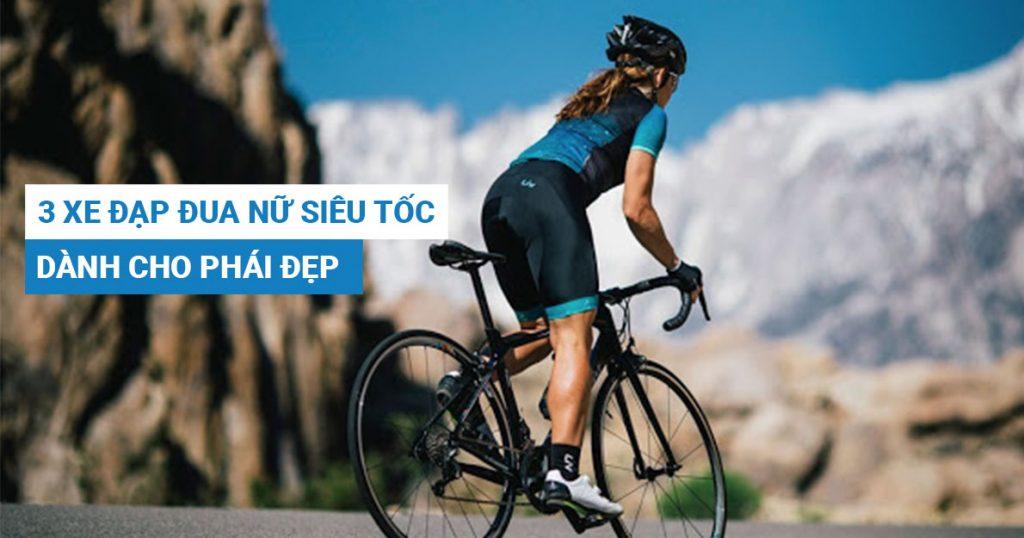 Tổng hợp 3 xe đạp đua nữ siêu tốc độ dành cho phái đẹp