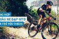 Tổng hợp 8 mẫu xe đạp MTB được các bạn trẻ yêu thích