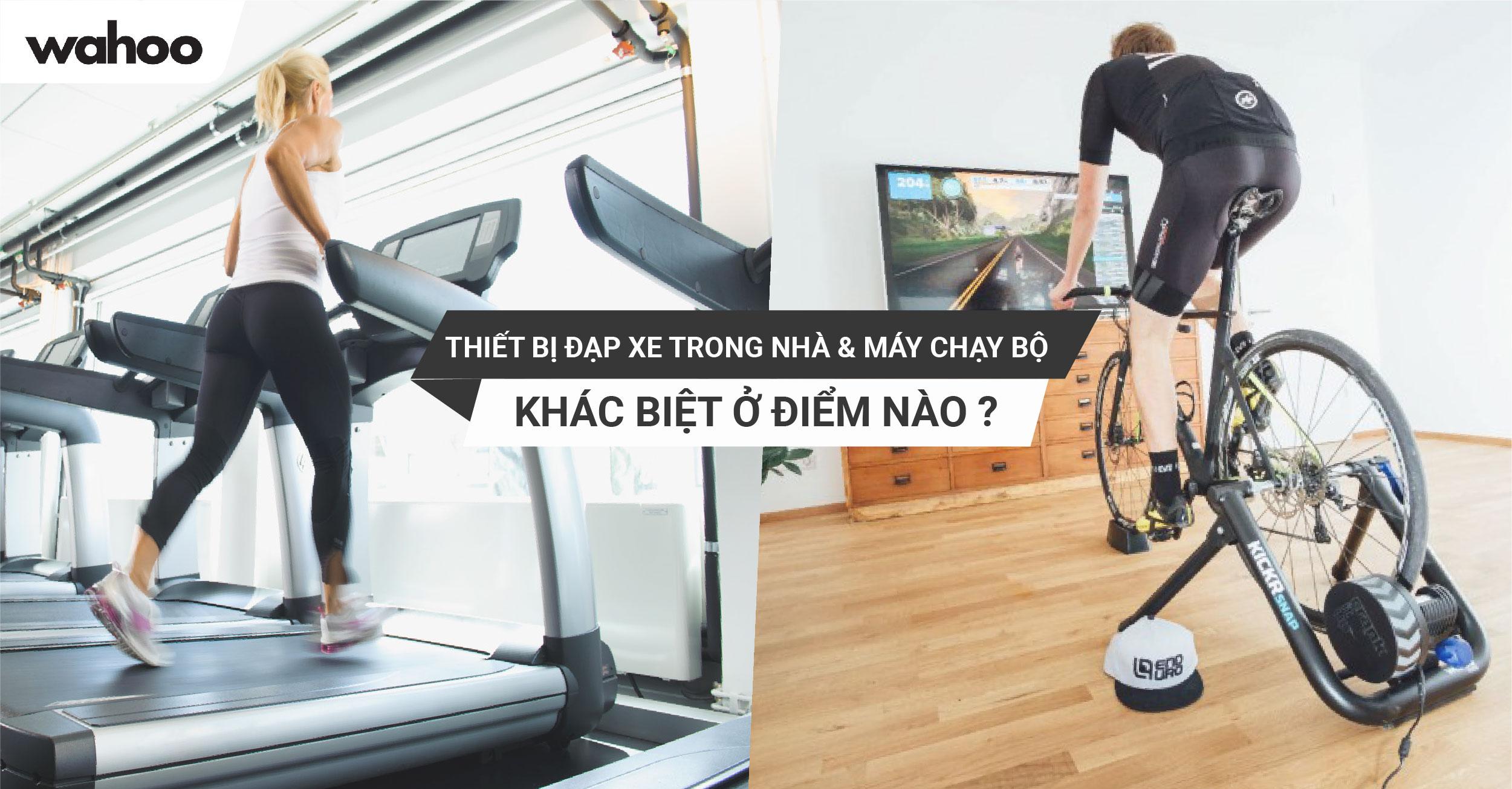 Thiết bị đạp xe trong nhà và máy chạy bộ: Đâu là sự khác biệt?